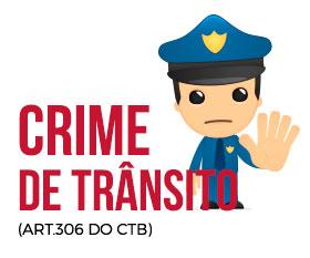 Imagem ilustrada com policial fazendo sinal de pare. Com o texto: Crime de trânsito (Art. 306 do CTB)